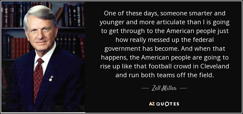 Zell Miller Quote One Of These Days Someone Smarter And Younger