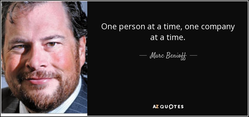One person at a time, one company at a time. - Marc Benioff