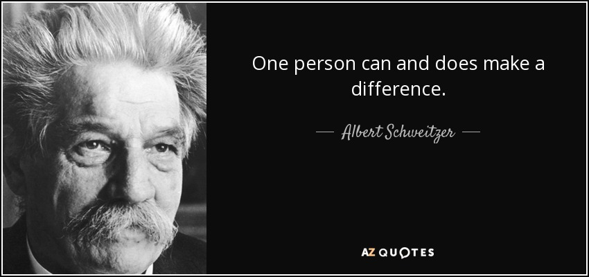 Albert Schweitzer Quote One Person Can And Does Make A Difference