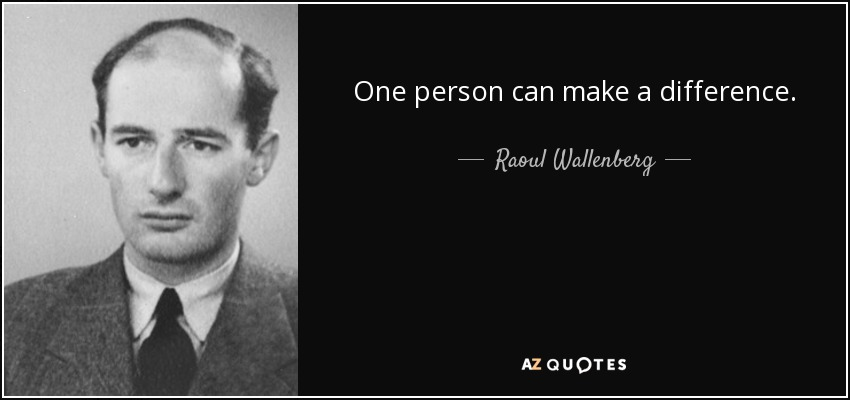Raoul Wallenberg Quote One Person Can Make A Difference