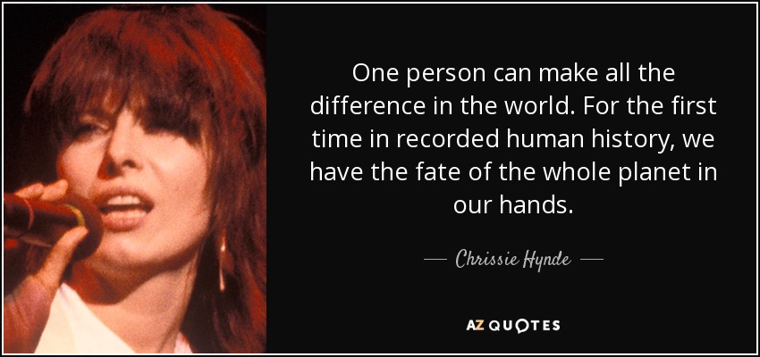 Chrissie Hynde Quote One Person Can Make All The Difference In The