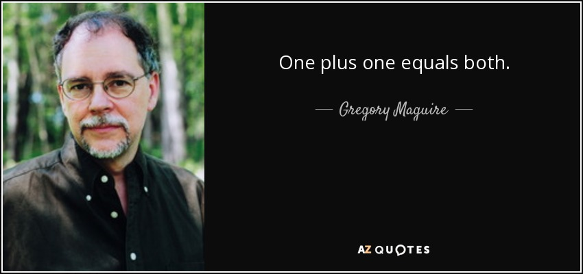 One plus one equals both. - Gregory Maguire