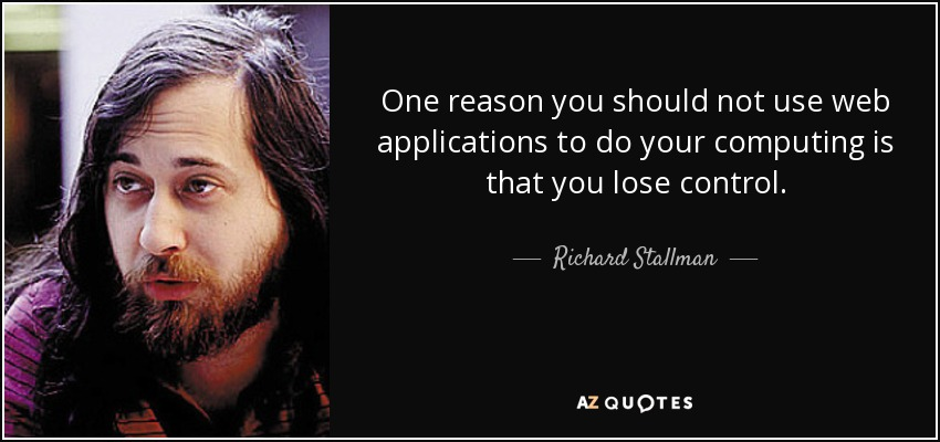 One reason you should not use web applications to do your computing is that you lose control. - Richard Stallman