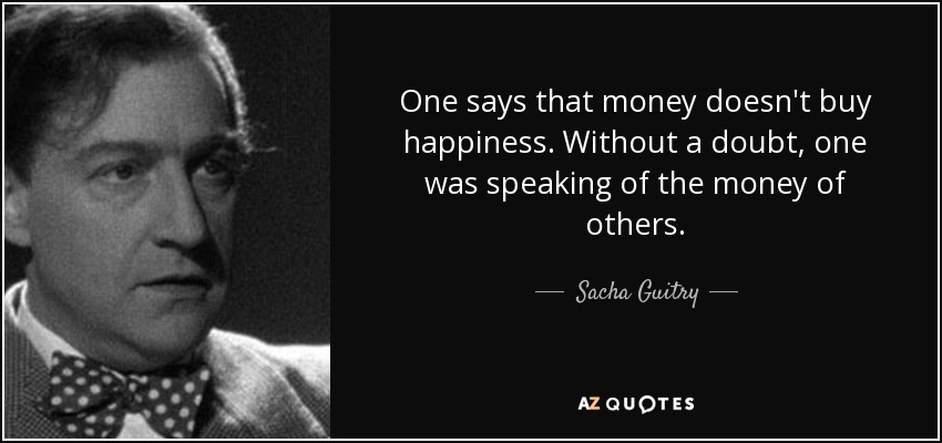 Sacha Guitry Quote One Says That Money Doesnt Buy Happiness
