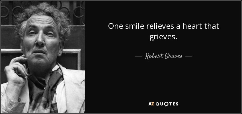 One smile relieves a heart that grieves. - Robert Graves