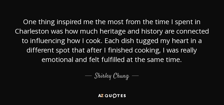 One thing inspired me the most from the time I spent in Charleston was how much heritage and history are connected to influencing how I cook. Each dish tugged my heart in a different spot that after I finished cooking, I was really emotional and felt fulfilled at the same time. - Shirley Chung