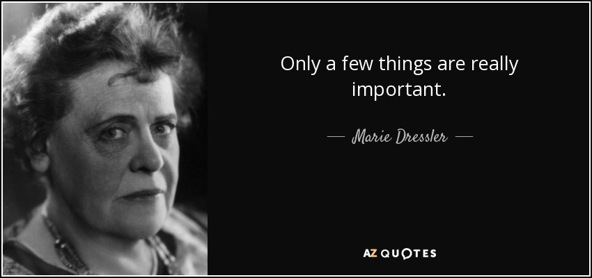 Only a few things are really important. - Marie Dressler