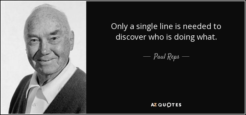 Only a single line is needed to discover who is doing what. - Paul Reps