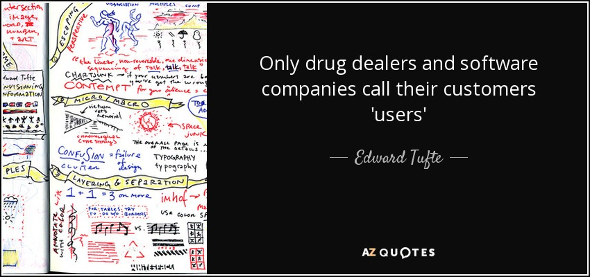 Edward Tufte Quote Only Drug Dealers And Software Companies Call
