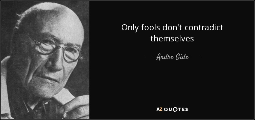 Only fools don't contradict themselves - Andre Gide