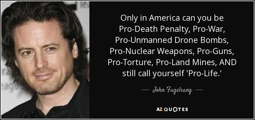Only In America Can You Be Pro Death Penalty, Pro War, Pro