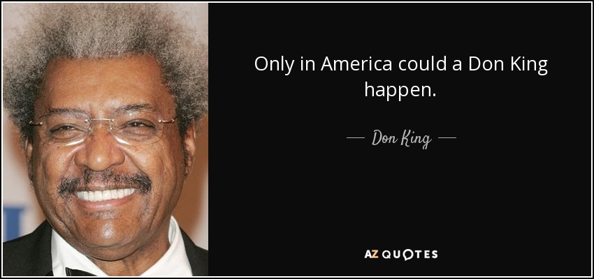 Only in America could a Don King happen. - Don King