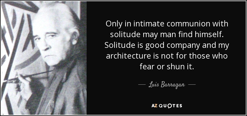 Luis Barragan quote: Only in intimate communion with