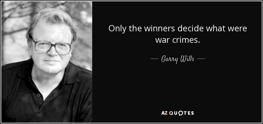 Only the winners decide what were war crimes. - Garry Wills