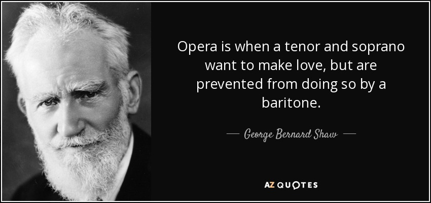 Opera Quotes Amazing George Bernard Shaw Quote Opera Is When A Tenor And Soprano Want
