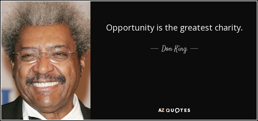 Opportunity is the greatest charity. - Don King