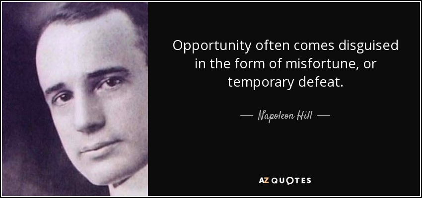 Napoleon Hill Quote: Opportunity Often Comes Disguised In