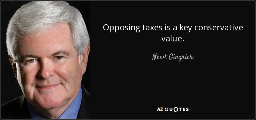 Opposing taxes is a key conservative value. - Newt Gingrich