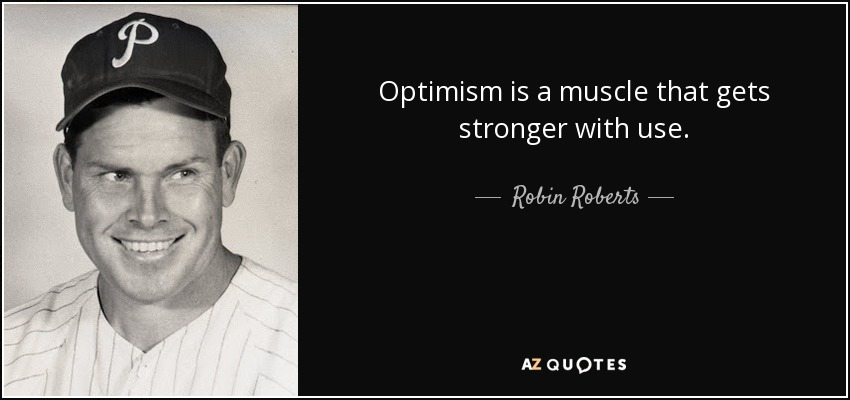 Optimism is a muscle that gets stronger with use. - Robin Roberts