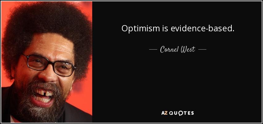 Optimism is evidence-based. - Cornel West