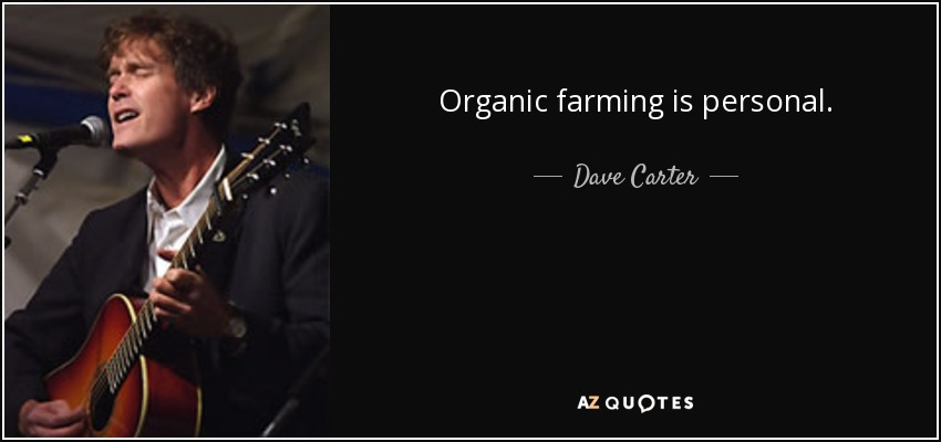 Organic farming is personal. - Dave Carter