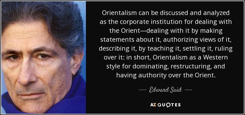 top quotes by edward said of a z quotes orientalism can be discussed and analyzed as the corporate institution for dealing the orient dealing it by making statements about it