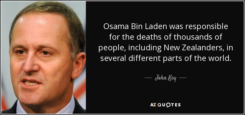 Osama Bin Laden was responsible for the deaths of thousands of people, including New Zealanders, in several different parts of the world. - John Key