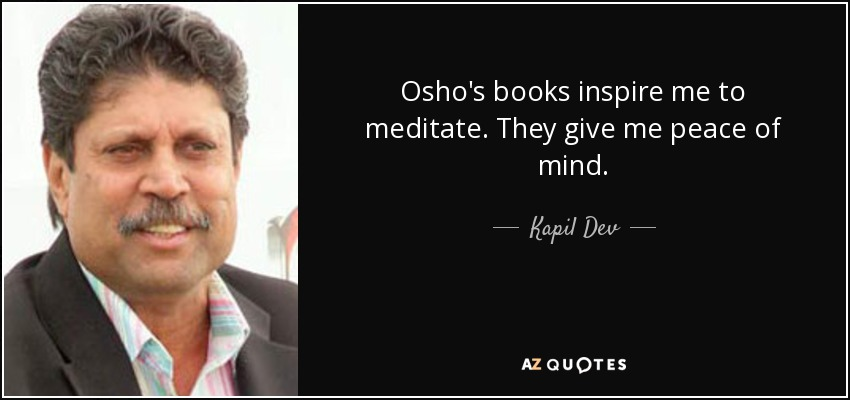 Kapil Dev Quote Osho S Books Inspire Me To Meditate They