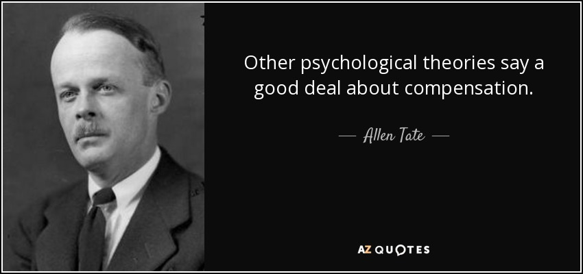 Other psychological theories say a good deal about compensation. - Allen Tate