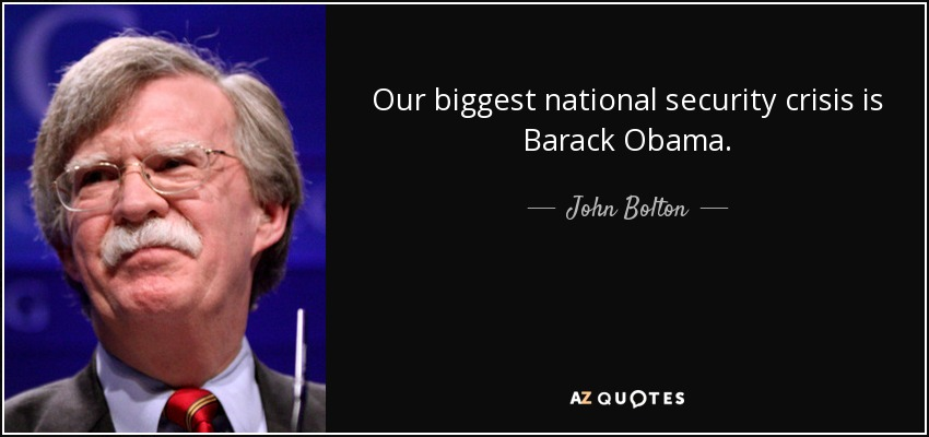 Our biggest national security crisis is Barack Obama - John Bolton