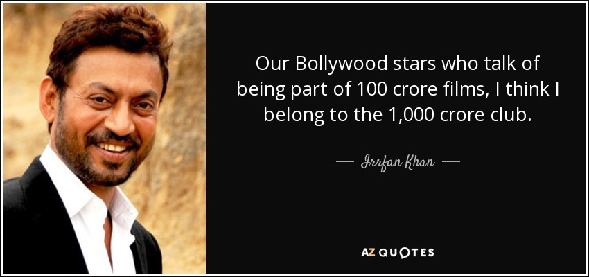 Our Bollywood stars who talk of being part of 100 crore films, I think I belong to the 1,000 crore club. - Irrfan Khan