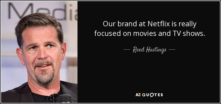 Our brand at Netflix is really focused on movies and TV shows. - Reed Hastings
