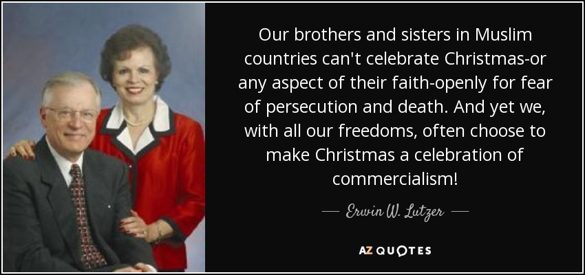 Can Muslims Celebrate Christmas.Erwin W Lutzer Quote Our Brothers And Sisters In Muslim