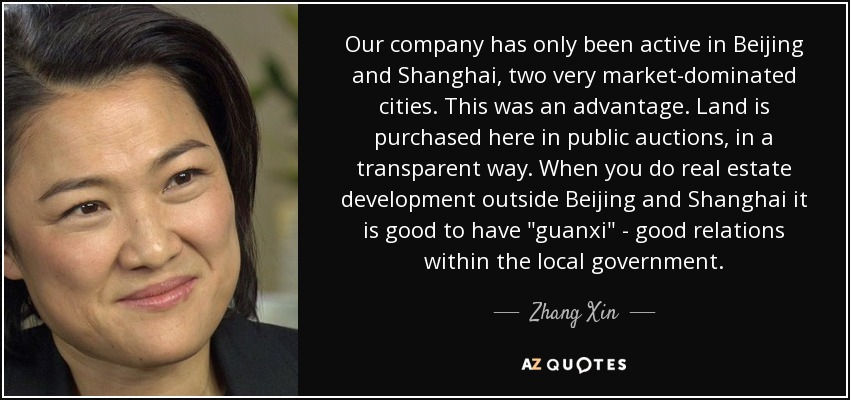 Our company has only been active in Beijing and Shanghai, two very market-dominated cities. This was an advantage. Land is purchased here in public auctions, in a transparent way. When you do real estate development outside Beijing and Shanghai it is good to have