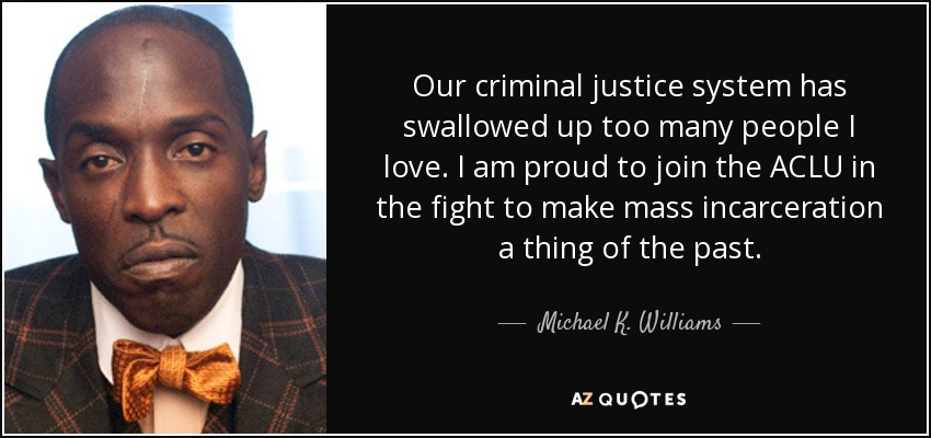 Our criminal justice system has swallowed up too many people I love. I am proud to join the ACLU in the fight to make mass incarceration a thing of the past. - Michael K. Williams