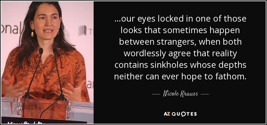 Nicole Krauss Quote Our Eyes Locked In One Of Those Looks That