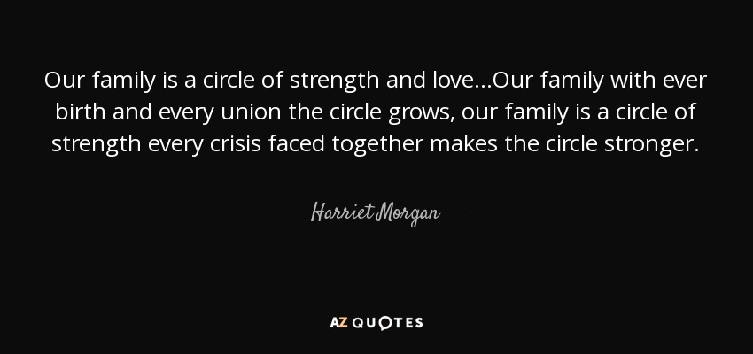 Harriet Morgan Quote Our Family Is A Circle Of Strength And Love