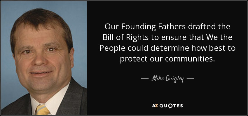 Mike Quigley Quote Our Founding Fathers Drafted The Bill Of Rights