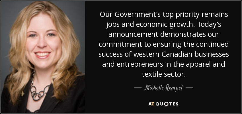 Our Government's top priority remains jobs and economic growth. Today's announcement demonstrates our commitment to ensuring the continued success of western Canadian businesses and entrepreneurs in the apparel and textile sector. - Michelle Rempel