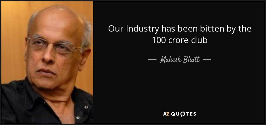 Our Industry has been bitten by the 100 crore club - Mahesh Bhatt