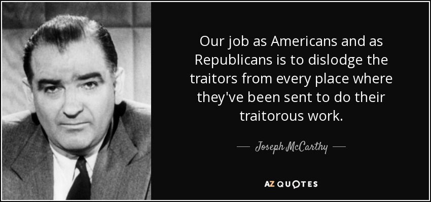 where they've been sent to do their traitorous work. - Joseph McCarthy ...
