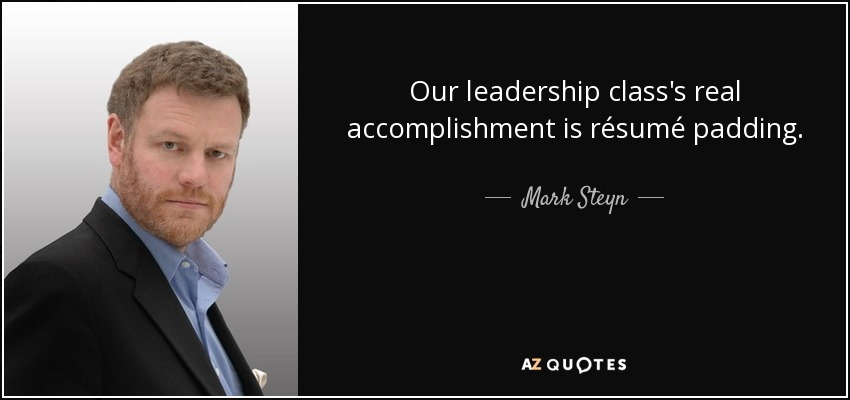 Mark Steyn Quote Our Leadership Class S Real Accomplishment Is
