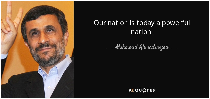 Our nation is today a powerful nation. - Mahmoud Ahmadinejad