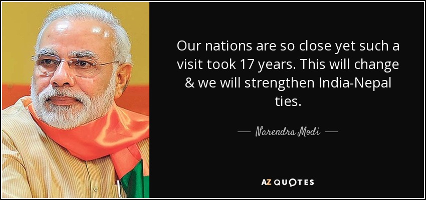 Our nations are so close yet such a visit took 17 years. This will change & we will strengthen India-Nepal ties. - Narendra Modi