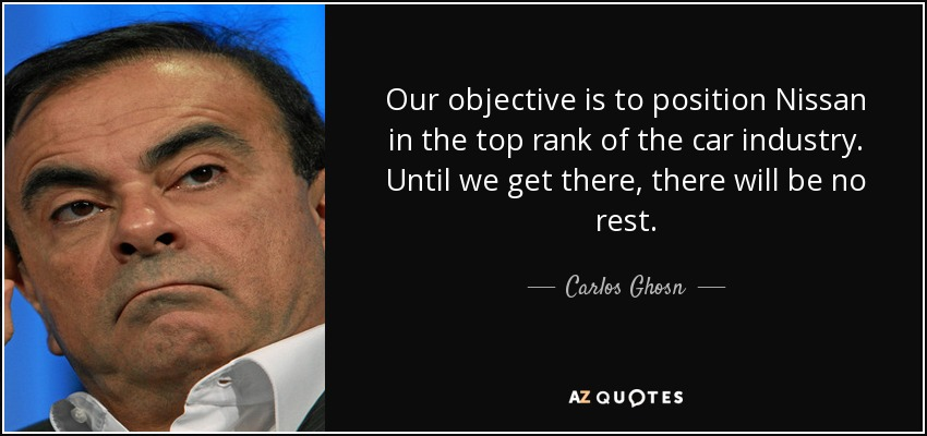 Carlos Ghosn Quote Our Objective Is To Position Nissan In The Top