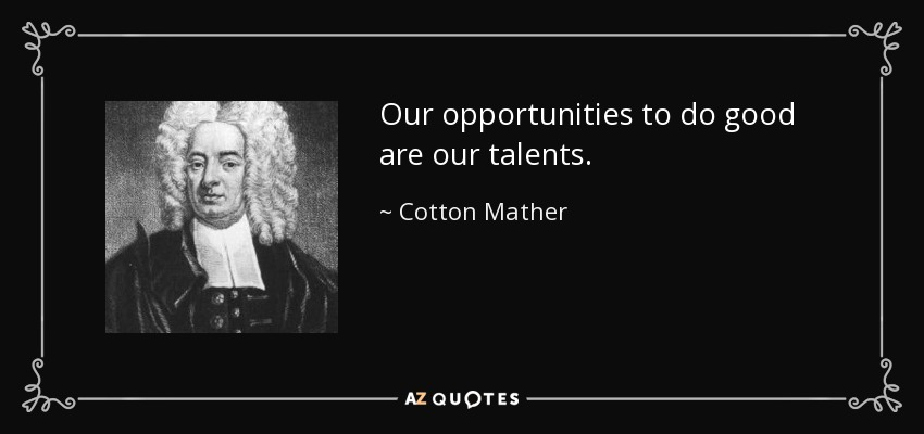 Our opportunities to do good are our talents. - Cotton Mather