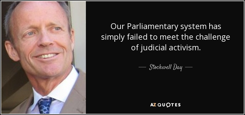 Our Parliamentary system has simply failed to meet the challenge of judicial activism. - Stockwell Day