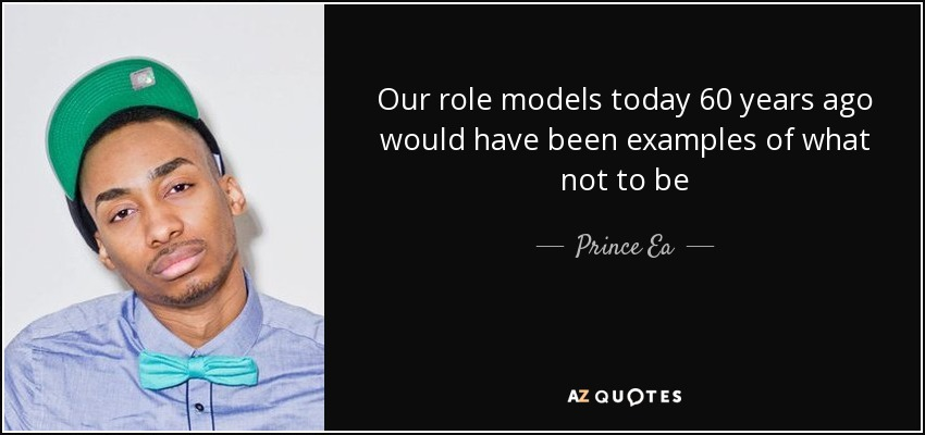 Prince Ea Quote Our Role Models Today 60 Years Ago Would Have Been