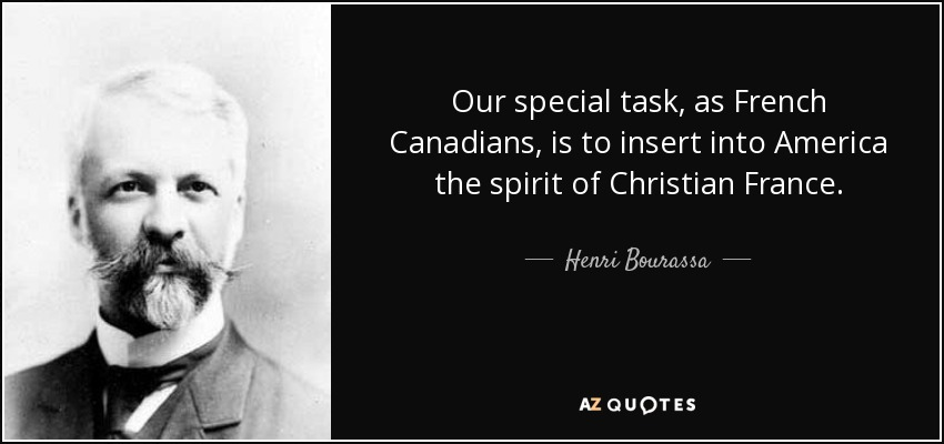 Our special task, as French Canadians, is to insert into America the spirit of Christian France. - Henri Bourassa