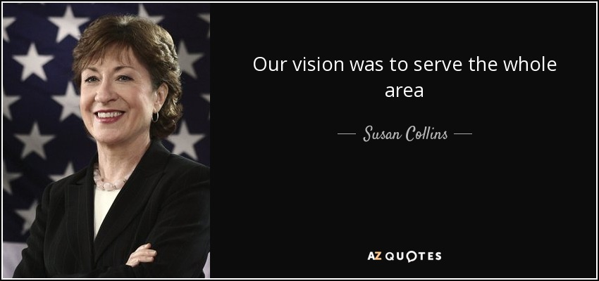 Our vision was to serve the whole area - Susan Collins